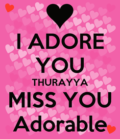 Poster: I ADORE YOU THURAYYA MISS YOU Adorable