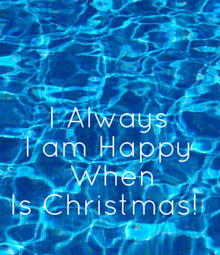 Poster: I Always I am Happy  When Is Christmas!