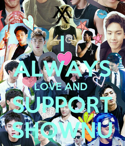 Poster: I ALWAYS LOVE AND  SUPPORT SHOWNU