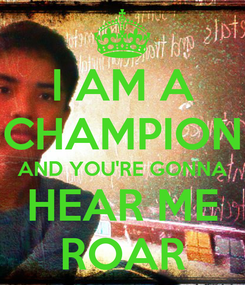 Poster: I AM A CHAMPION AND YOU'RE GONNA HEAR ME ROAR