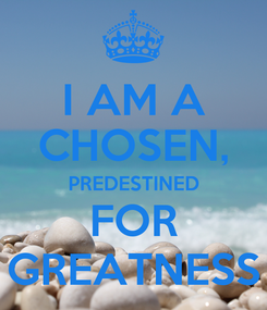 Poster: I AM A CHOSEN, PREDESTINED FOR GREATNESS