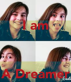Poster: I am    A Dreamer