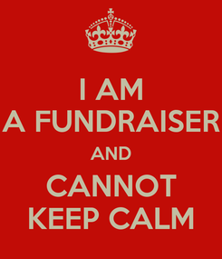 Poster: I AM A FUNDRAISER AND CANNOT KEEP CALM