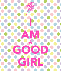 Poster: I AM A GOOD GIRL