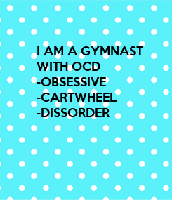 Poster: I AM A GYMNAST WITH OCD -OBSESSIVE -CARTWHEEL -DISSORDER