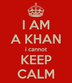 Poster: I AM A KHAN i cannot KEEP CALM