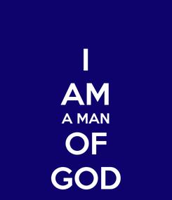 Poster: I AM A MAN OF GOD