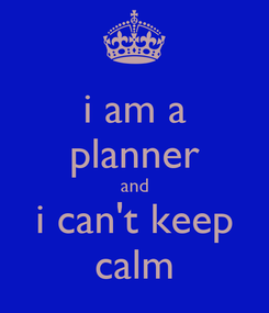 Poster: i am a planner and i can't keep calm