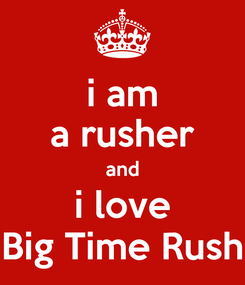 Poster: i am a rusher and i love Big Time Rush