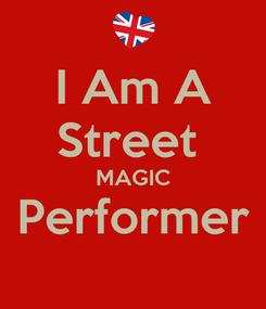 Poster: I Am A Street  MAGIC Performer