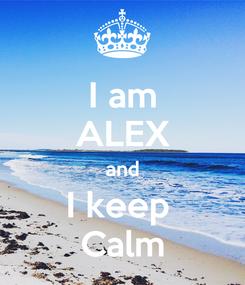 Poster: I am ALEX and I keep  Calm