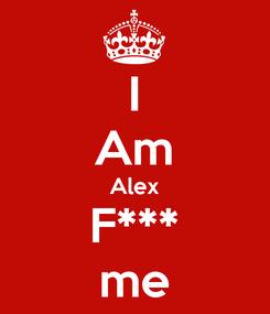 Poster: I Am Alex F*** me