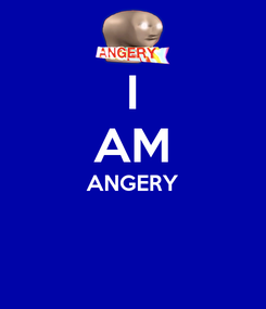 Poster: I AM ANGERY