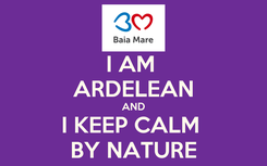 Poster: I AM  ARDELEAN AND I KEEP CALM  BY NATURE