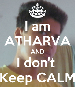 Poster: I am ATHARVA AND I don't  Keep CALM
