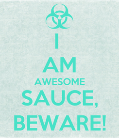 Poster: I  AM AWESOME SAUCE, BEWARE!
