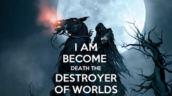 Poster: I AM BECOME  DEATH THE  DESTROYER  OF WORLDS