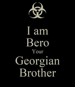 Poster: I am Bero Your Georgian Brother