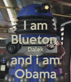 Poster: I am Blueton   Dalek  and i am Obama