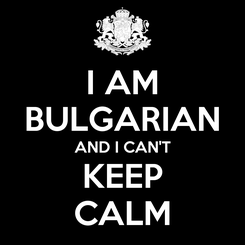 Poster: I AM BULGARIAN AND I CAN'T KEEP CALM