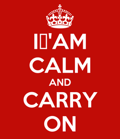 Poster: I😨'AM CALM AND CARRY ON