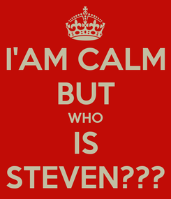 Poster: I'AM CALM BUT WHO IS STEVEN???