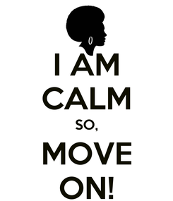 Poster: I AM CALM SO, MOVE ON!