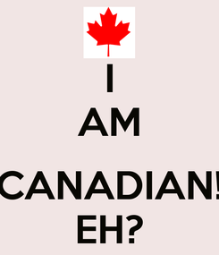 Poster: I AM  CANADIAN! EH?
