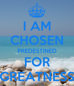 Poster: I AM CHOSEN PREDESTINED FOR GREATNESS