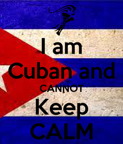 Poster: I am Cuban and CANNOT Keep CALM