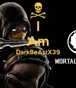 Poster: I Am DarkBeAstX39