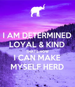 Poster: I AM DETERMINED LOYAL & KIND THAT'S HOW I CAN MAKE MYSELF HERD