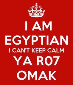 Poster:  I AM EGYPTIAN I CAN'T KEEP CALM YA R07 OMAK
