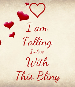 Poster: I am Falling In love With This Bling