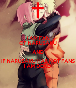 Poster: I AM FAN OF NARUSAKU AND IF NARUSAKU HAS NOT FANS I AM DEAD