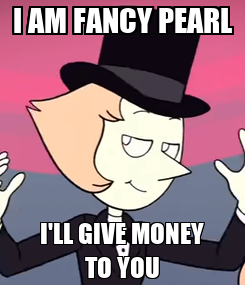 Poster: I AM FANCY PEARL I'LL GIVE MONEY TO YOU