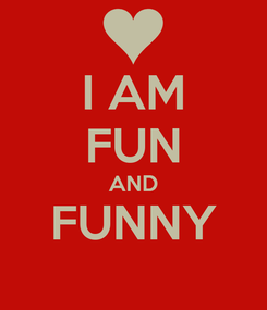 Poster: I AM FUN AND FUNNY