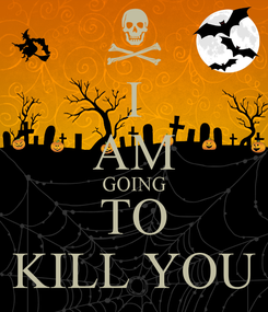 Poster: I AM GOING TO KILL YOU