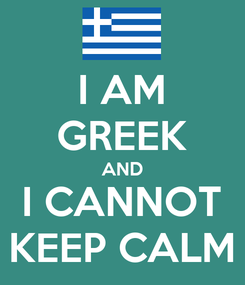 Poster: I AM GREEK AND I CANNOT KEEP CALM