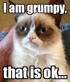 Poster: I am grumpy, that is ok...