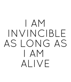 Poster: I AM  INVINCIBLE AS LONG AS I AM  ALIVE
