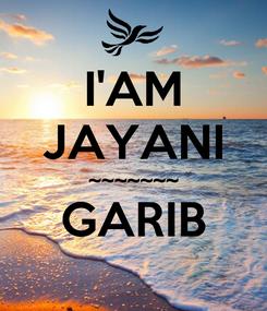 Poster: I'AM JAYANI ~~~~~~~ GARIB
