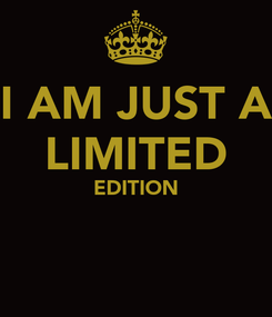 Poster: I AM JUST A LIMITED EDITION