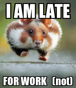 Poster: I AM LATE FOR WORK   (not)