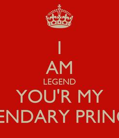 Poster: I AM LEGEND YOU'R MY LEGENDARY PRINCESS