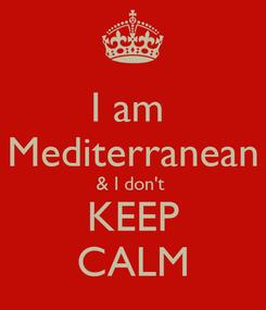 Poster: I am  Mediterranean & I don't  KEEP CALM