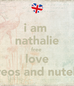 Poster: i am  nathalie free  love oreos and nutella