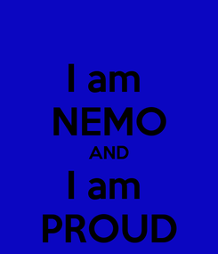 Poster: I am  NEMO AND I am  PROUD