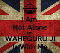 Poster: I Am  Not Alone My  WAHEGURU JI Is With Me