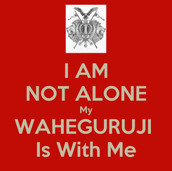 Poster: I AM NOT ALONE My WAHEGURUJI  Is With Me